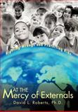 At the Mercy of Externals, David Roberts, 0595659950