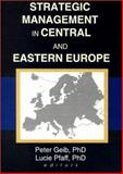 Strategic Management in Central and Eastern Europe, Geib, Peter and Pfaff, Lucie, 0789009951