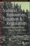 Natural Resources, Taxation, and Regulation : Unusual Perpsectives on a Classic Problem, , 1405159952