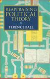 Reappraising Political Theory : Revisionist Studies in the History of Political Thought, Ball, Terence, 0198279957