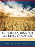 Considerations Sur les Êtres Organisés, Jean-Claude De La Métherie, 1143009959