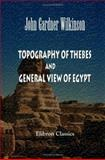 Topography of Thebes and General View of Egypt, Wilkinson, John G., 1402179952