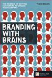 Branding with Brains : The Science of Getting Customers to Choose Your Company, Walvis, Tjaco, 0273719955