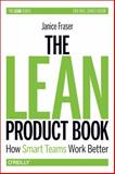 The Lean Product Book : How Smart Teams Work Better, Fraser, Janice, 1449319955