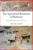 The Agricultural Revolution in Prehistory : Why Did Foragers Become Farmers?, Barker, Graeme, 0199559953