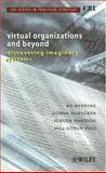 CBI Series in Practical Strategy, Virtual Organizations and Beyond : Discovering Imaginary Systems, Hedberg, Bo and Dahlgren, Göran, 0471499951