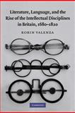 Literature, Language, and the Rise of the Intellectual Disciplines in Britain, 1680-1820, Valenza, Robin, 0521369959
