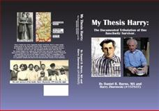 My Thesis Harry : The Documented Tribulation of One Auschwitz Survivor,, 0615729959