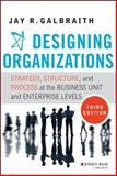 Designing Organizations : Strategy, Structure, and Process at the Business Unit and Enterprise Levels, Galbraith, Jay R., 1118409957