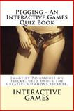 Pegging - an Interactive Games Quiz Book, Interactive Games, 1481299956