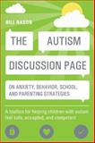 The Autism Discussion Page on Anxiety, Behavior, School, and Parenting Strategies, Bill Nason, 1849059950