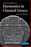 The Science of Harmonics in Classical Greece, Barker, Andrew, 0521289955