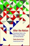 After the Nation : Postnational Satire in the Works of Carlos Fuentes and Thomas Pynchon, Garcia-Caro, Pedro, 0810129957