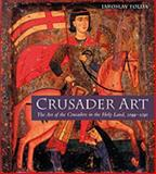 Crusader Art : The Art of the Crusaders in the Holy Land, 1099-1291, Folda, Jaroslav, 0853319952