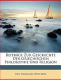 Beiträge Zur Geschichte Der Griechischen Philosophie Und Religion (German Edition), Paul Wendland and Otto Kern, 1146599951