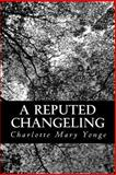 A Reputed Changeling, Charlotte Mary Yonge, 1481119958