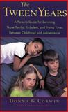 The Tween Years : A Parent's Guide for Surviving Those Terrific, Turbulent, and Trying Times, Corwin, Donna G., 0809229951