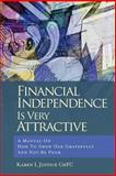 Financial Independence Is Very Attractive, Karen Justice, 1466359951