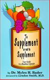 To Supplement or Not to Supplement, Myles H. Bader, 0963289950