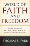 World of Faith and Freedom : Why International Religious Liberty Is Vital to American National Security, Farr, Thomas F., 0195179951