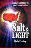 Salt and Light : Fulfilling God's Mission for America in These Last Days, Fraley, Robert, 0961299959