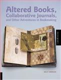 Altered Books, Collaborative Journals, and Other Adventures in Bookmaking, Holly Harrison, 1564969959