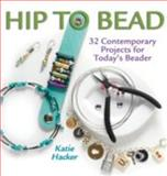 Hip to Bead, Katie Hacker, 1931499950