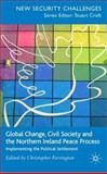 Global Change, Civil Society and the Northern Ireland Peace Process : Implementing the Political Settlement, , 0230019951