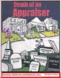 Death of an Appraiser : Mortgage Meltdowns and Financial Crises, Michael Torkos and Torkos, Michael, 0615399959