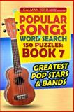 Popular Songs Word Search 150 Puzzles: Book 7, Kalman Toth M.A. M.PHIL., 1500669954