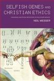 Selfish Genes and Christian Ethics, Neil Messer, 0334029961