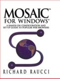 Mosaic for Windows : A Hands-On Configuration and Set-Up Guide to Popular Web Browsers, Raucci, Richard, 0387979964