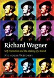 Richard Wagner : Self-Promotion and the Making of a Brand, Vazsonyi, Nicholas, 0521519969