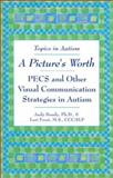 A Picture's Worth : PECS and Other Visual Communication Strategies in Autism, Bondy, Andrew and Frost, Lori, 0933149964