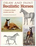 Draw and Paint Realistic Horses, Jeanne Filler Scott, 1600619967