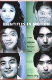 Identities in Motion : Asian American Film and Video, Feng, Peter X., 0822329964