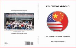 Teaching Abroad : The People's Republic of China, Brett Russell Andrews, 0978929969