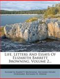 Life, Letters and Essays of Elizabeth Barrett Browning, Volume 2..., Elizabeth Barrett Browning, 1270949969