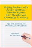 Helping Students with Autism Spectrum Disorder Express Their Thoughts and Knowledge in Writing : Tips and Exercises for Developing Writing Skills, Geither, Elise and Meeks, Lisa, 1849059969