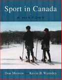Sport in Canada : A History, Morrow, Don and Wamsley, Kevin, 0195419960