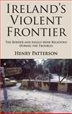 Ireland's Violent Frontier : The Border and Anglo-Irish Relations During the Troubles, Patterson, Henry, 0230299962