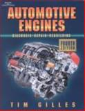 Automotive Engines : Diagnosis, Repair, and Rebuilding, Gilles, Tim, 0766819965