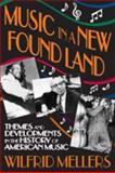 Music in a New Found Land : Themes and Developments in the History of American Music, Mellers, Wilfrid, 1412809967