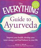 The Everything Guide to Ayurveda, Heidi E. Spear and Hilary Garivaltis, 1440529965