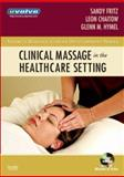 Clinical Massage in the Healthcare Setting, Fritz, Sandy and Chaitow, Leon, 0323039960