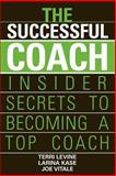 The Successful Coach : Insider Secrets to Becoming a Top Coach, Levine, Terri and Kase, Larina, 0471789968