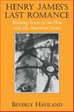 Henry James' Last Romance : Making Sense of the Past and the American Scene, Haviland, Beverly, 0521109965