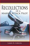 Recollections of a Marine Attack Pilot, Larry R. Gibson, 1468579967