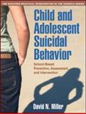 Child and Adolescent Suicidal Behavior : School-Based Prevention, Assessment, and Intervention, Miller, David N., 1606239961
