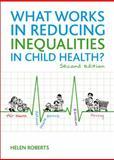 What Works in Reducing Inequalities in Child Health?, Roberts, Helen, 1847429963